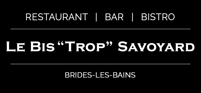 """le bis """"trop"""", restaurant bar bistro à Brides les Bains"""